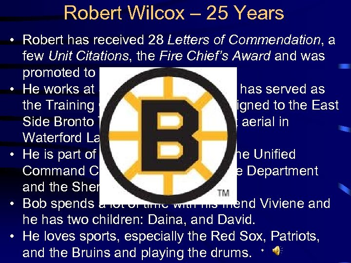Robert Wilcox – 25 Years • Robert has received 28 Letters of Commendation, a