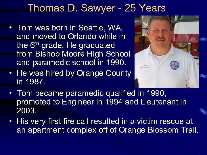 Thomas D. Sawyer - 25 Years • Tom was born in Seattle, WA, and