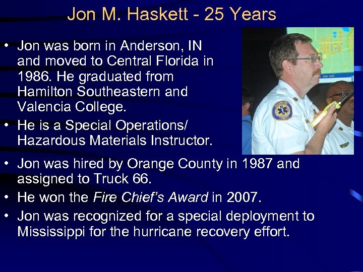 Jon M. Haskett - 25 Years • Jon was born in Anderson, IN and