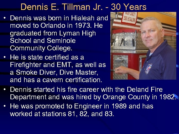 Dennis E. Tillman Jr. - 30 Years • Dennis was born in Hialeah and
