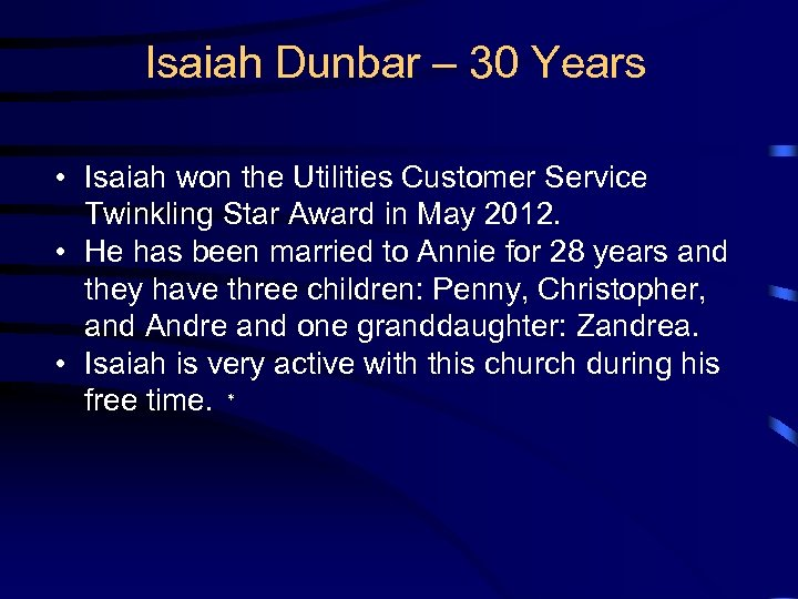 Isaiah Dunbar – 30 Years • Isaiah won the Utilities Customer Service Twinkling Star