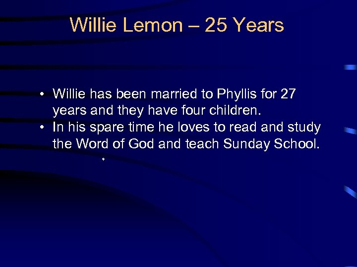 Willie Lemon – 25 Years • Willie has been married to Phyllis for 27