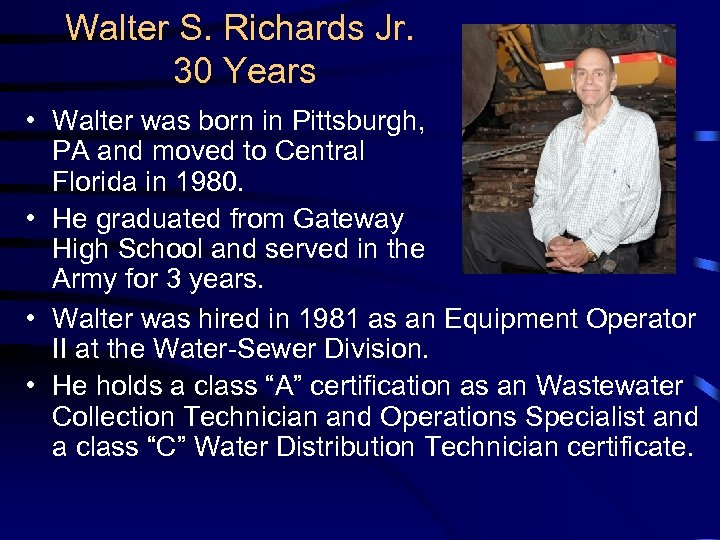 Walter S. Richards Jr. 30 Years • Walter was born in Pittsburgh, PA and