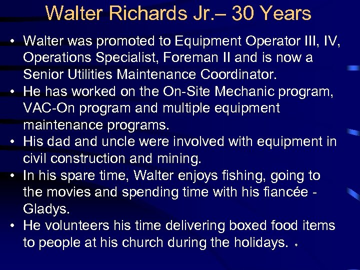 Walter Richards Jr. – 30 Years • Walter was promoted to Equipment Operator III,