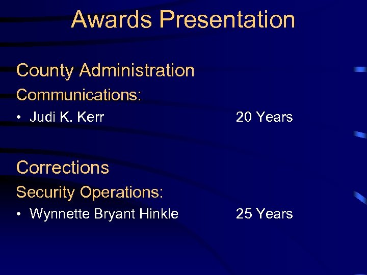 Awards Presentation County Administration Communications: • Judi K. Kerr 20 Years Corrections Security Operations: