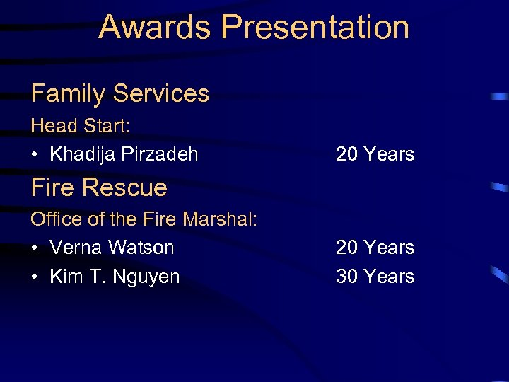 Awards Presentation Family Services Head Start: • Khadija Pirzadeh 20 Years Fire Rescue Office