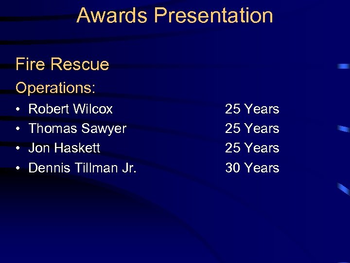 Awards Presentation Fire Rescue Operations: • • Robert Wilcox Thomas Sawyer Jon Haskett Dennis