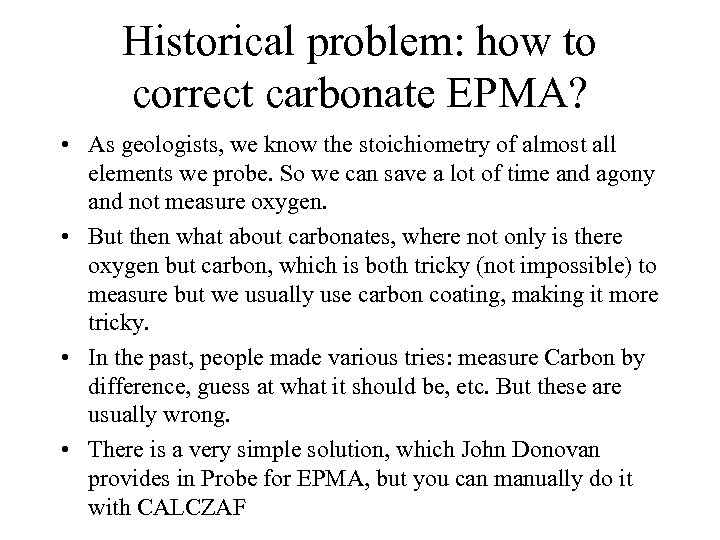 Historical problem: how to correct carbonate EPMA? • As geologists, we know the stoichiometry