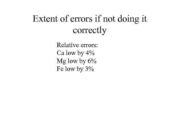 Extent of errors if not doing it correctly Relative errors: Ca low by 4%