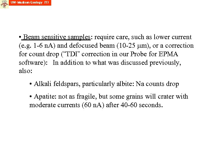 • Beam sensitive samples: require care, such as lower current (e. g. 1