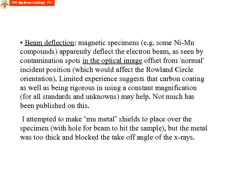 • Beam deflection: magnetic specimens (e. g. some Ni-Mn compounds) apparently deflect the