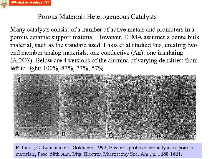 Porous Material: Heterogeneous Catalysts Many catalysts consist of a number of active metals and