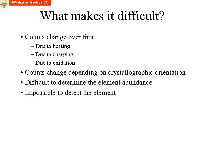 What makes it difficult? • Counts change over time – Due to heating –