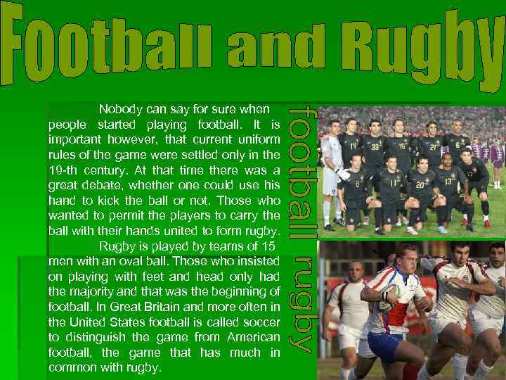 Nobody can say for sure when people started playing football. It is important however,
