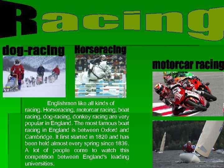 Englishmen like all kinds of racing. Horseracing, motorcar racing, boat racing, dog-racing, donkey racing