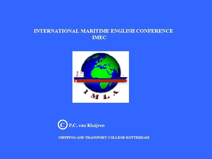 INTERNATIONAL MARITIME ENGLISH CONFERENCE IMEC C P. C. van Kluijven SHIPPING AND TRANSPORT COLLEGE