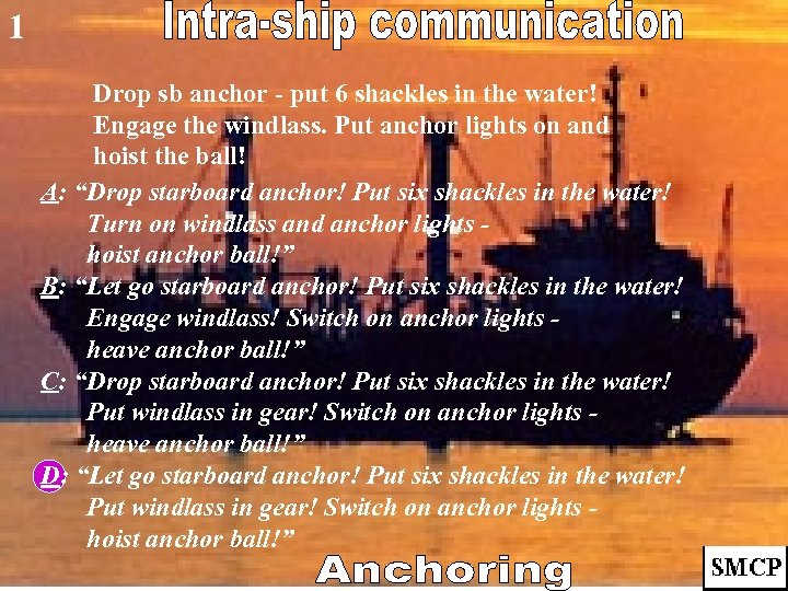 1 Drop sb anchor - put 6 shackles in the water! Engage the windlass.