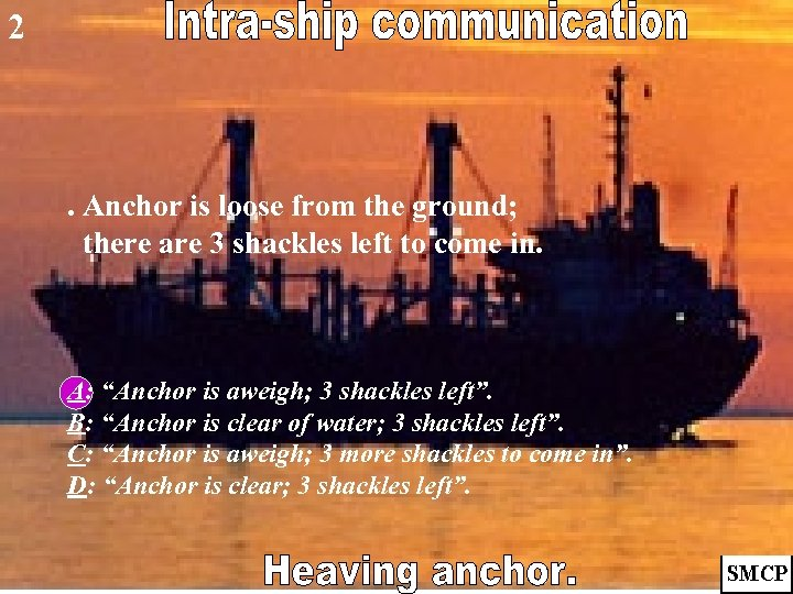 2 . Anchor is loose from the ground; there are 3 shackles left to