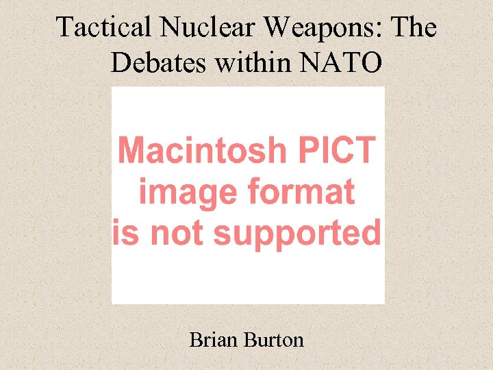 Tactical Nuclear Weapons: The Debates within NATO Brian Burton