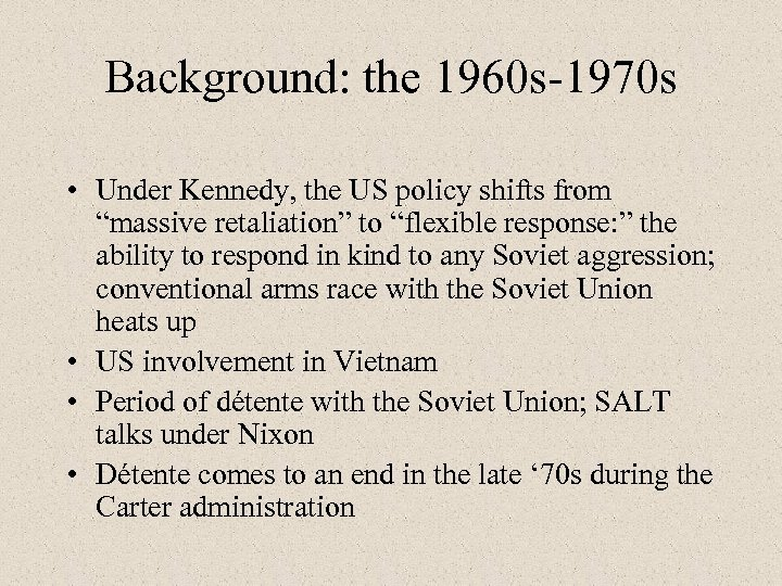 "Background: the 1960 s-1970 s • Under Kennedy, the US policy shifts from ""massive"