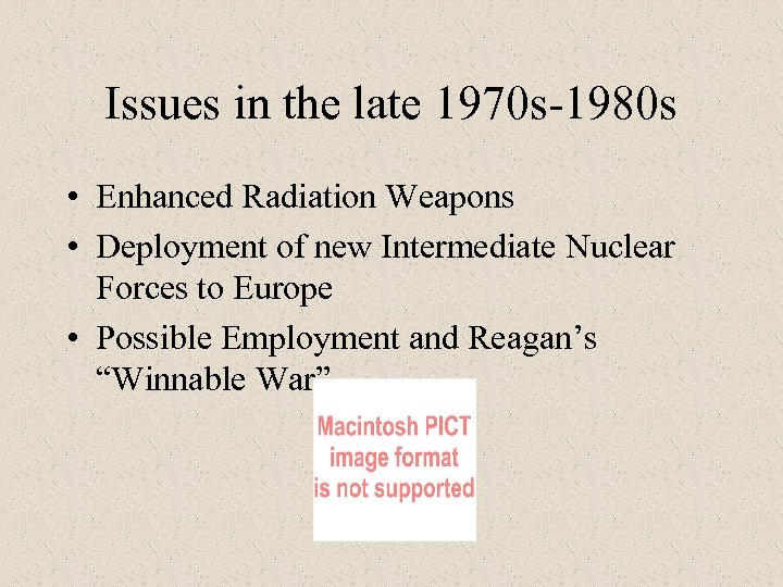 Issues in the late 1970 s-1980 s • Enhanced Radiation Weapons • Deployment of