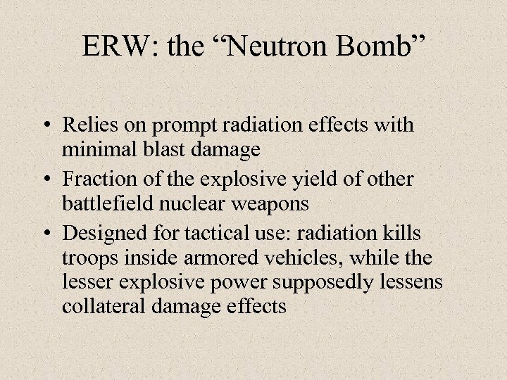 "ERW: the ""Neutron Bomb"" • Relies on prompt radiation effects with minimal blast damage"