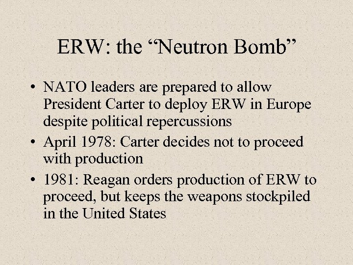 "ERW: the ""Neutron Bomb"" • NATO leaders are prepared to allow President Carter to"