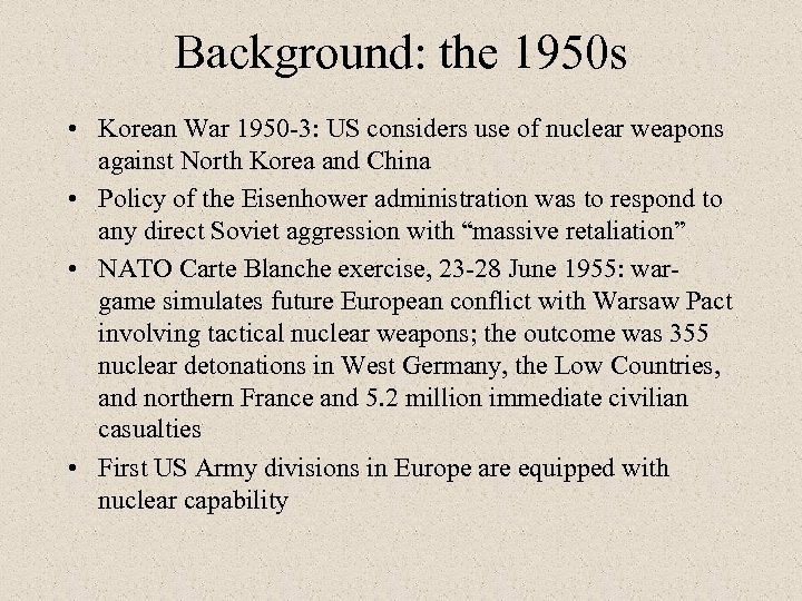 Background: the 1950 s • Korean War 1950 -3: US considers use of nuclear
