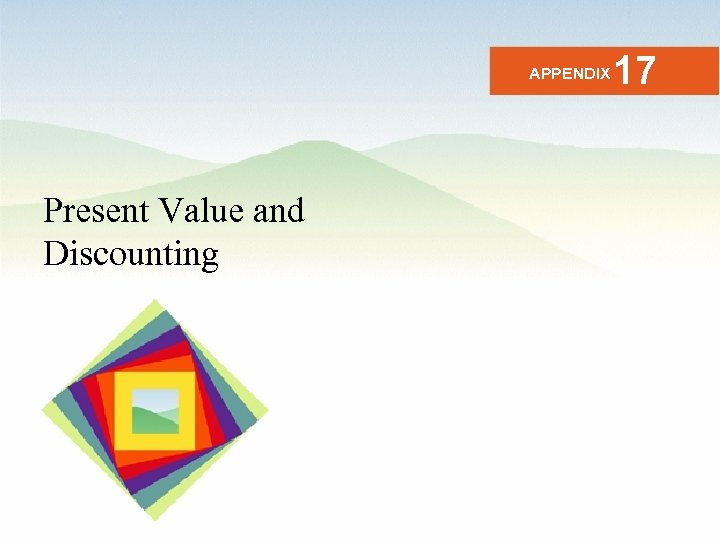 APPENDIX Present Value and Discounting 17