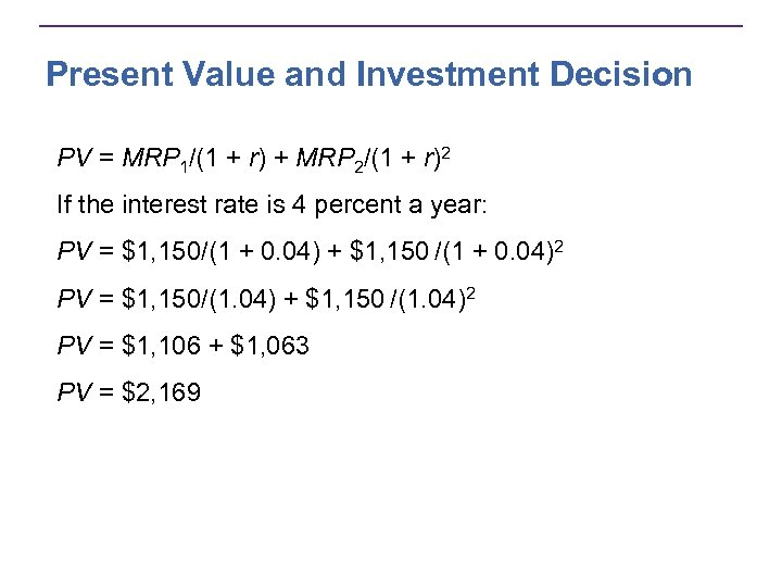 Present Value and Investment Decision PV = MRP 1/(1 + r) + MRP 2/(1