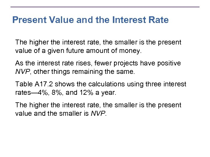 Present Value and the Interest Rate The higher the interest rate, the smaller is