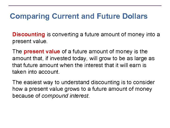 Comparing Current and Future Dollars Discounting is converting a future amount of money into