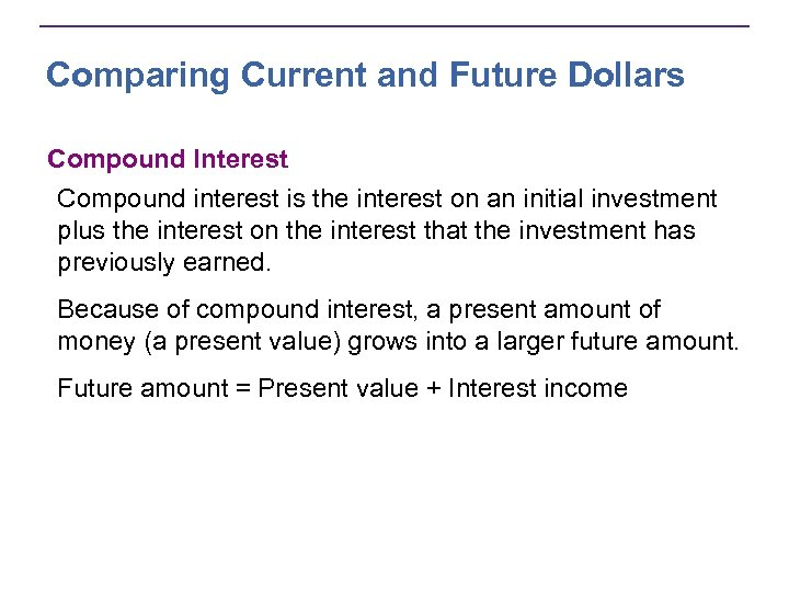 Comparing Current and Future Dollars Compound Interest Compound interest is the interest on an