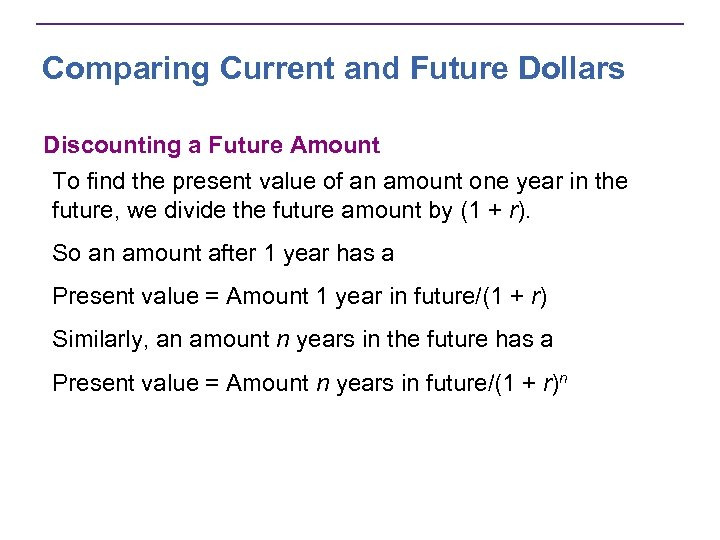 Comparing Current and Future Dollars Discounting a Future Amount To find the present value