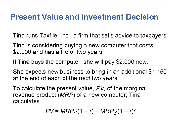 Present Value and Investment Decision Tina runs Taxfile, Inc. , a firm that sells