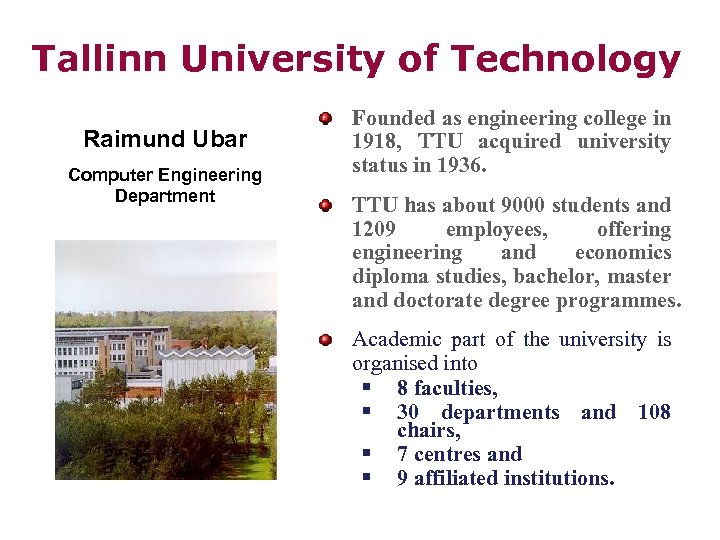 Tallinn University of Technology Raimund Ubar Computer Engineering Department Founded as engineering college in