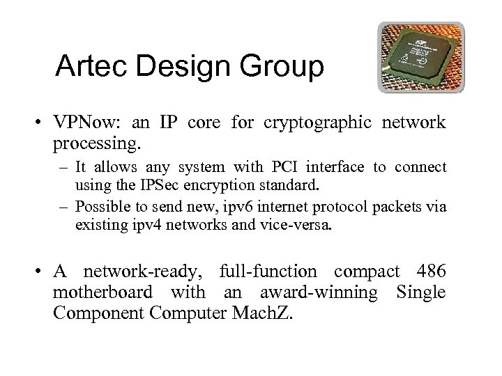 Artec Design Group • VPNow: an IP core for cryptographic network processing. – It