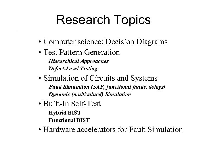 Research Topics • Computer science: Decision Diagrams • Test Pattern Generation Hierarchical Approaches Defect-Level