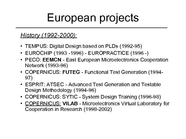 European projects History (1992 -2000): • TEMPUS: Digital Design based on PLDs (1992 -95)