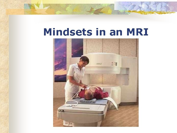 Mindsets in an MRI