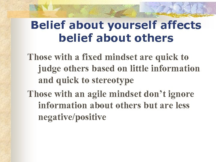 Belief about yourself affects belief about others Those with a fixed mindset are quick