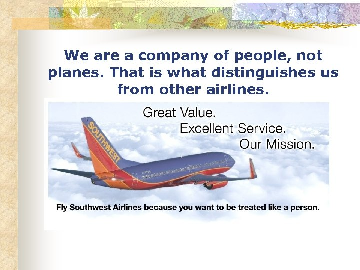 We are a company of people, not planes. That is what distinguishes us from