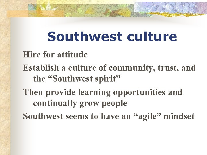 "Southwest culture Hire for attitude Establish a culture of community, trust, and the ""Southwest"