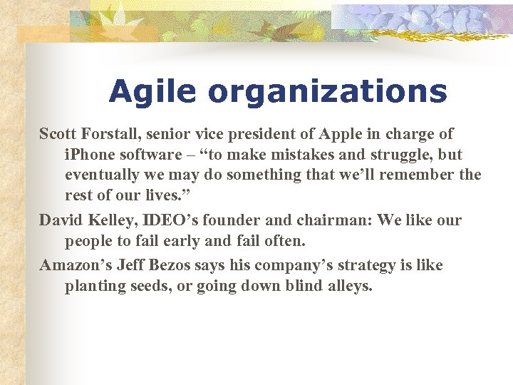 Agile organizations Scott Forstall, senior vice president of Apple in charge of i. Phone