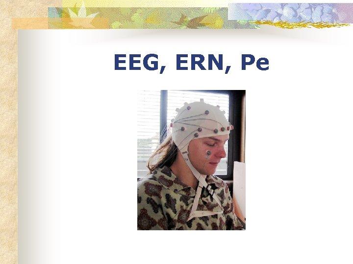 EEG, ERN, Pe
