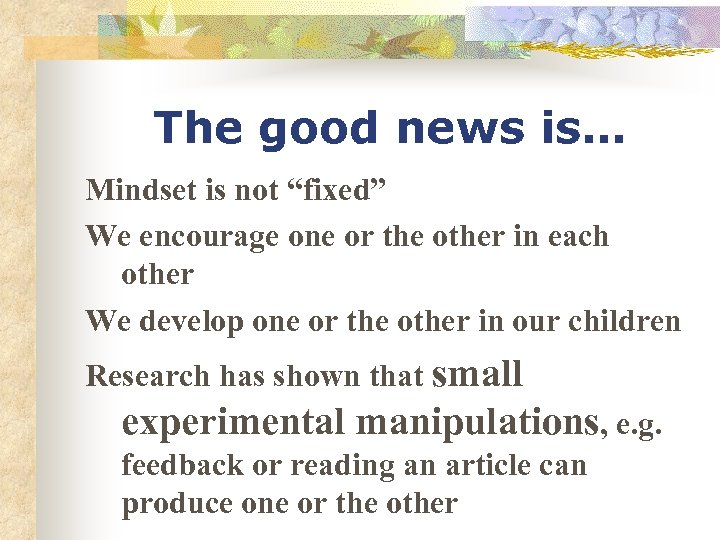 "The good news is… Mindset is not ""fixed"" We encourage one or the other"