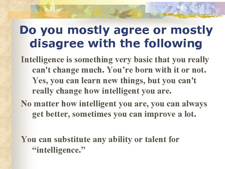 Do you mostly agree or mostly disagree with the following Intelligence is something very