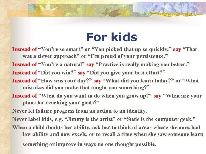 "For kids Instead of ""You're so smart"" or ""You picked that up so quickly,"