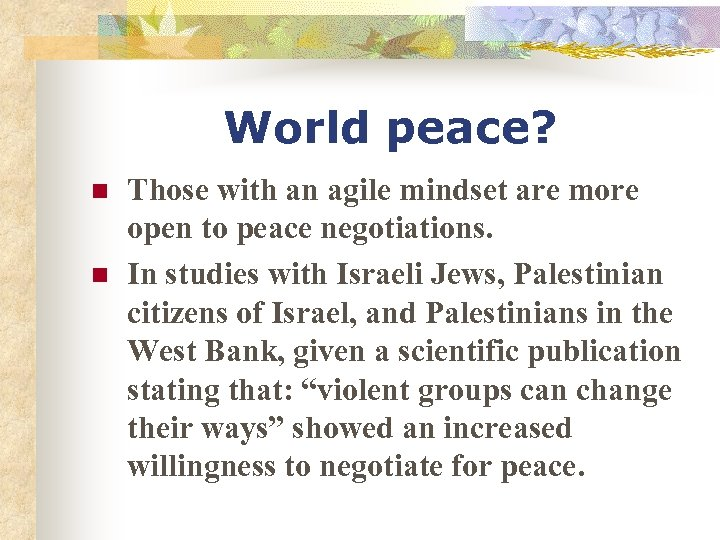 World peace? n n Those with an agile mindset are more open to peace