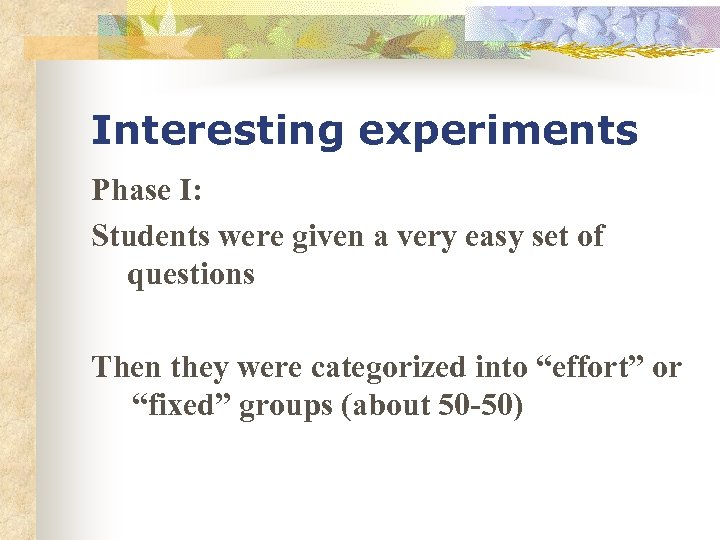Interesting experiments Phase I: Students were given a very easy set of questions Then